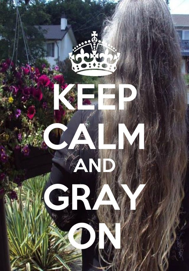 Laissez vos cheveux grisonner et rester calme ;)