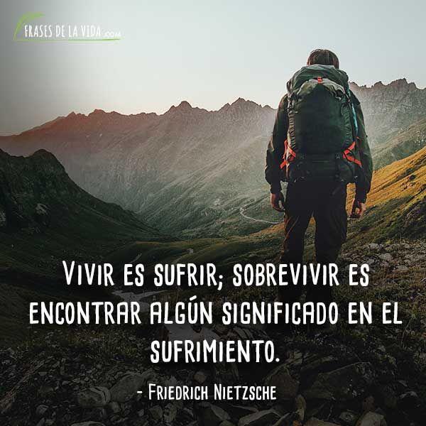 Frases De Nietzsche Vivir Es Sufrir Sobrevivir Es
