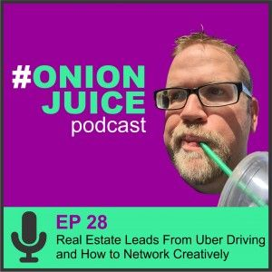 Real Estate Leads From Uber Driving and How to Network Creatively – Onion Juice Podcast Episode 28 w/ Dustin Brohm from Search Salt Lake