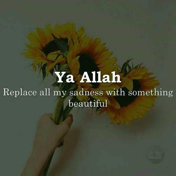 Ya Allah, replace all my sadness with something beautiful. Ameen! #Dua #Life #Beautiful