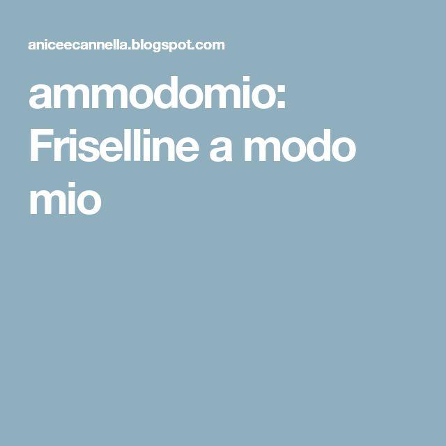 ammodomio: Friselline a modo mio