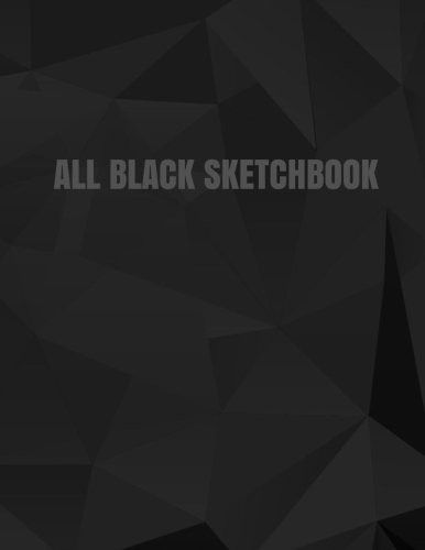 All Black Sketchbook: Black Sketch Pad (Blank Black Paper) (Journal, Diary) 8.5 x 11, 100 Pages
