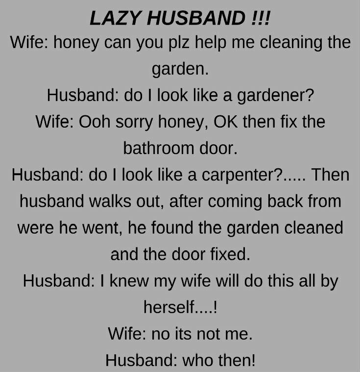 A Wife Wanted Help From Husband To Clean The Garden Husband Humor Husband Quotes Funny Wife Memes Funny
