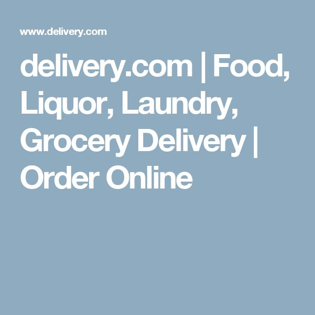 delivery.com | Food, Liquor, Laundry, Grocery Delivery | Order Online