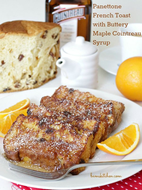 Panettone French Toast with Buttery Maple Cointreau Syrup- Bam's Kitchen