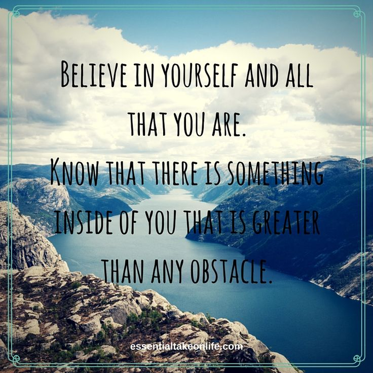 Believe in yourself and all that you are. Know that there is something inside of you that is greater than any obstacle.  #essentialtakeonlife #believe #believeinyou #believeinyourself #youcandoit #youaregreaterthanyouthink #striveforgreatness