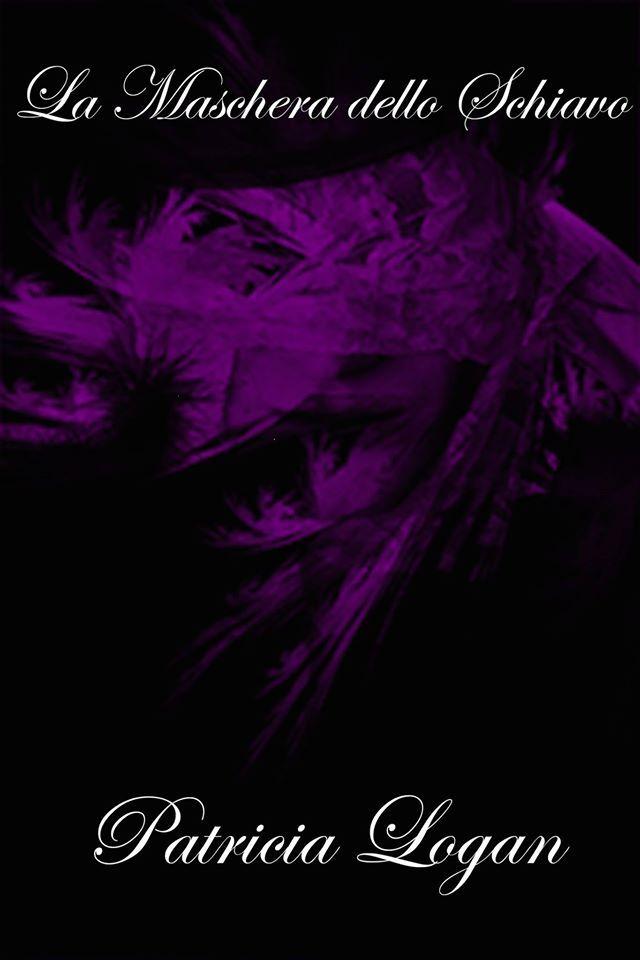 Titolo:  La Maschera dello Schiavo Titolo originale: The Slave's Mask Serie:  The Slave's Mask Vol. 1 Autrice:  Patricia Logan Tradut...