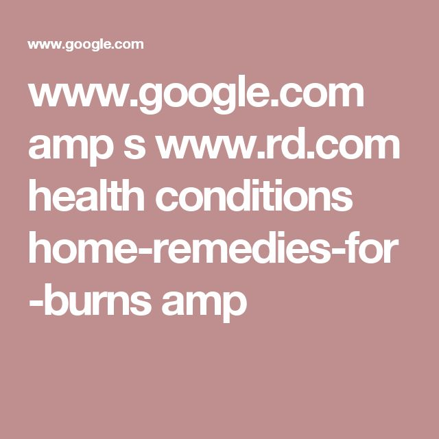 www.google.com amp s www.rd.com health conditions home-remedies-for-burns amp