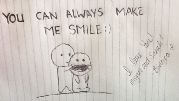 You Can Always Make Me Smile! :D