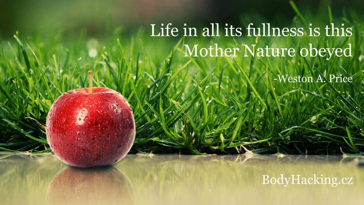 """""""Life in its fullness is this Mother Nature obeyed"""" -Weston A. Price"""