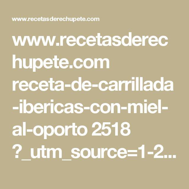 www.recetasderechupete.com receta-de-carrillada-ibericas-con-miel-al-oporto 2518 ?_utm_source=1-2-2