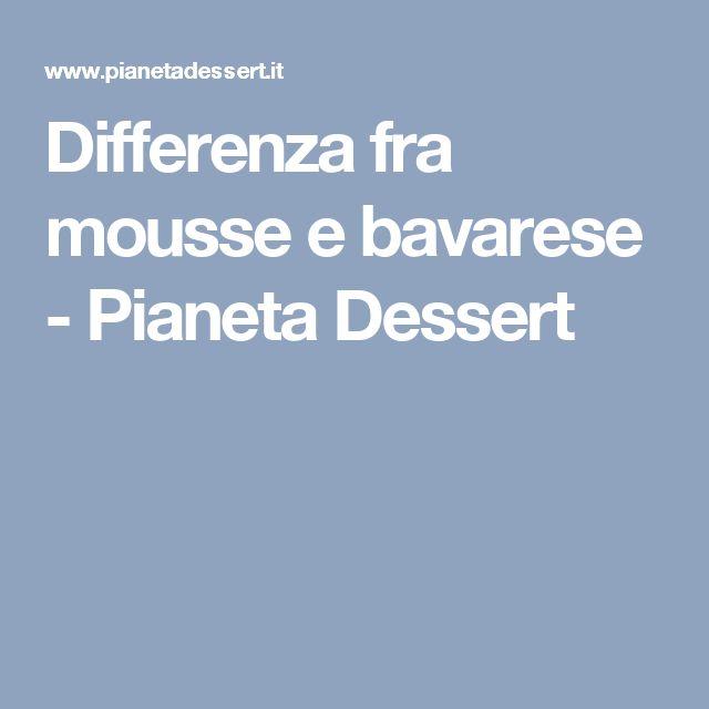 Differenza fra mousse e bavarese - Pianeta Dessert