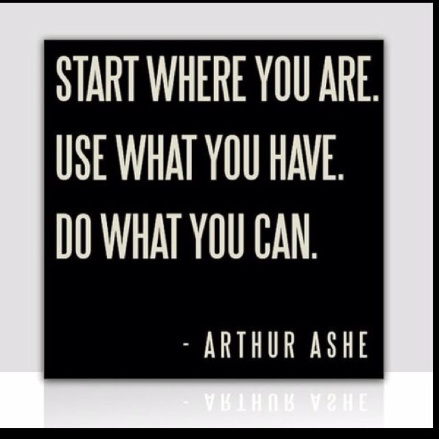 Start Where You Are: Cans Arthur Ash, Scriptures Sayings Quotes, Resources Start, Sentiments Quotes, Ash Preppers, Gotta Start, Start Already, Mantra Flawless12, Quotes Thoughts Words