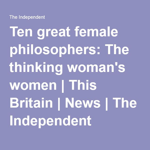Ten great female philosophers: The thinking woman's women | This Britain | News | The Independent