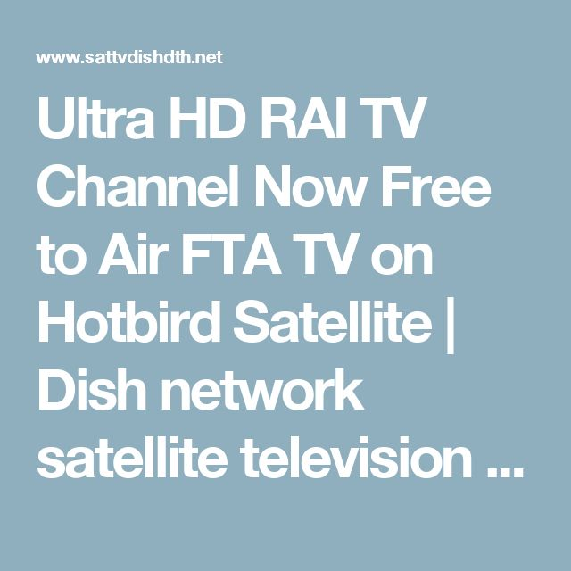Ultra HD RAI TV Channel Now Free to Air FTA TV on Hotbird Satellite | Dish network satellite television dth ipTV internet TV news