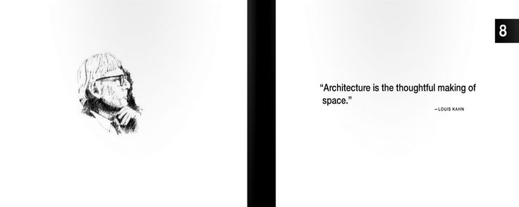 "8 | ""Architecture is the thoughtful making of space."""
