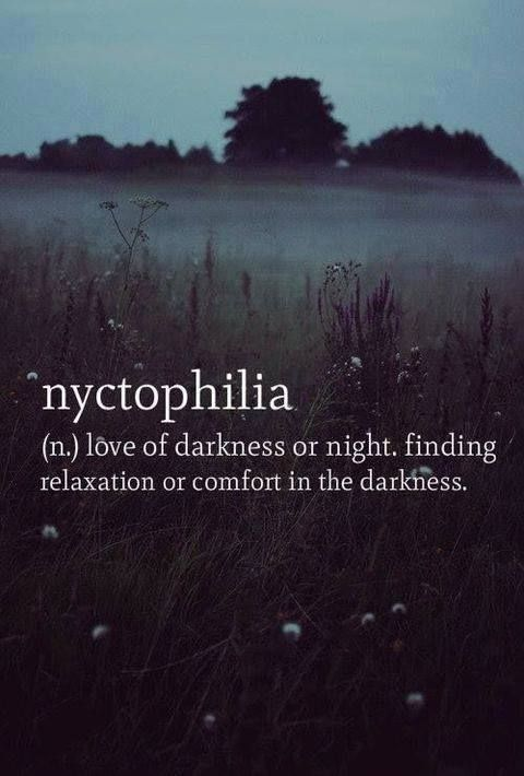 I didn't know it had a name. I have loved being wrapped up in the inky dark night for as long as I can remember.