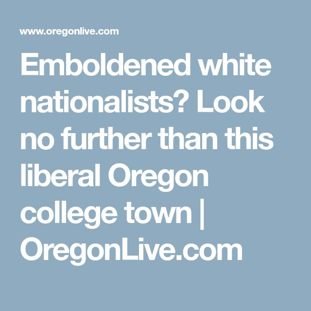 Emboldened white nationalists? Look no further than this liberal Oregon college town | OregonLive.com