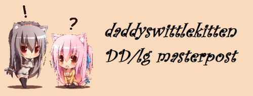 daddyswittlekitten:  DD/lg, Cg/lg, MD/lg, MD/lb, etc DD/lg for Beginners When Your Little Has the grumps Guide for New Daddies Good Girl/Boy Board Neglecting a Little - What Happens Things To Do For Your Human Kitten After Care Tips What Daddies Want Examples of Rules 50 Things You Can Do For Your Daddy Rules For Daddies Spanking Calculator*great for self spanking* Feeling Down? Kitten Licking a Baby Cute Deer Talking Hate How You Look? Baby Polar Bear Need a Laugh? Cute Baby Goat Amazing…