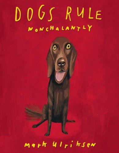 Dogs Rule Nonchalantly by Mark Ulriksen http://www.amazon.com/dp/1939621100/ref=cm_sw_r_pi_dp_MovRub0XX4522