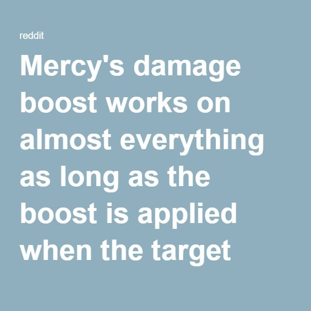 Mercy's damage boost works on almost everything as long as the boost is applied when the target RECEIVES the damage : Overwatch
