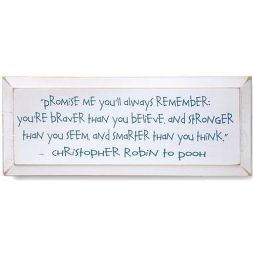 Christopher Robin to Pooh. Words to live by : )
