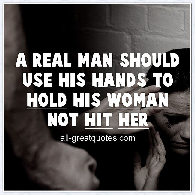 A Real Man Should Use His Hands To Hold His Woman Not Hit Her A
