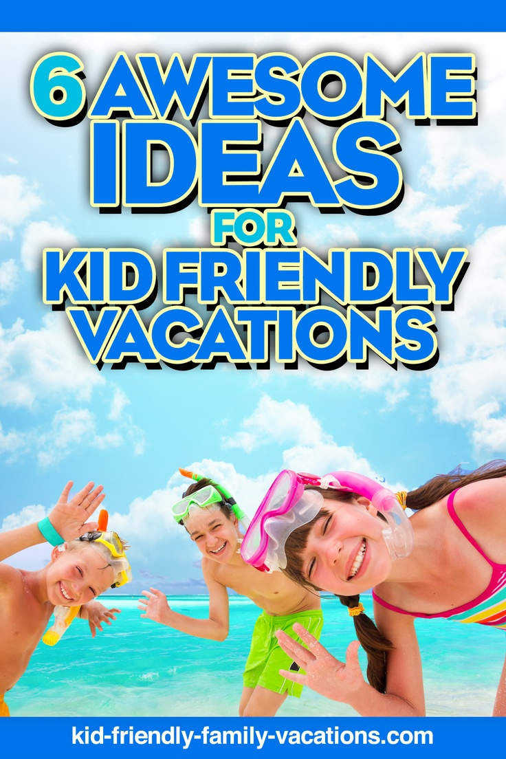 6 great family vacation idea starters!