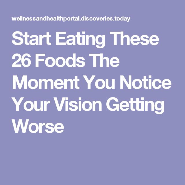 Start Eating These 26 Foods The Moment You Notice Your Vision Getting Worse
