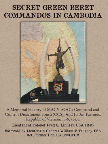 Secret Green Beret Commandos In Cambodia: A Memorial History of MACVSOG's Command and Control Detach