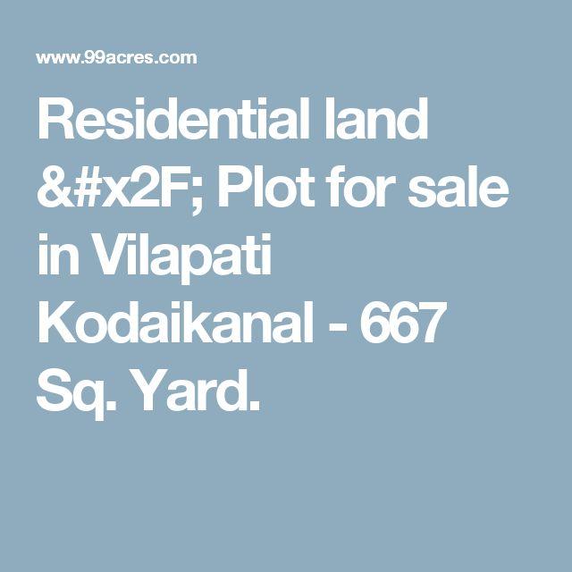 Residential land / Plot for sale in Vilapati Kodaikanal - 667 Sq. Yard.