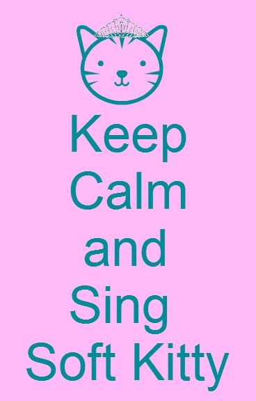 ♫Softy Kitty, warm kitty, little ball of fur...happy kitty, sleepy kitty, pur, pur, pur ♪