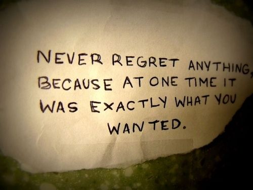 Quote: Life Quotes, No Regrets, Life Lessons, Life Mottos, So True, Noregret, Favorite Quotes, True Stories, Regrets Quotes
