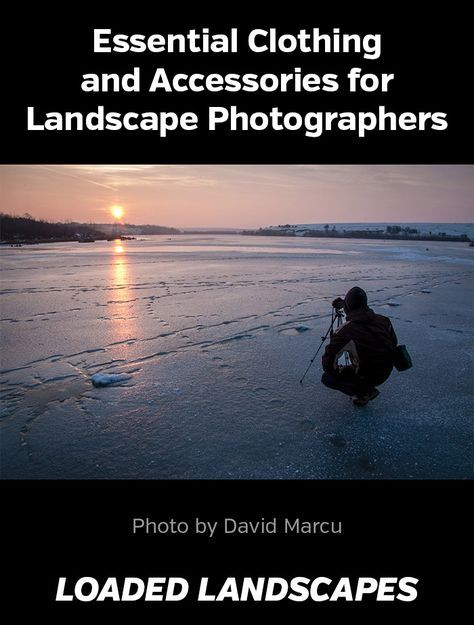 Essential Clothing and Accessories for Landscape Photographers #landscapephotography