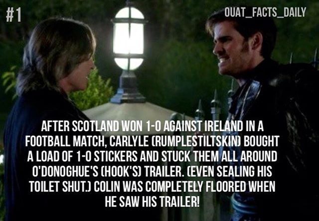 After Scotland won 1-0 against Ireland in a football match, Carlyle (Rumpelstiltskin)bought a load of 1-0 stickers and stuck them all around O'Donoghue's (Hook's) trailer. Even sealing his toilet shut. Colin was completely floored when he saw his trailer