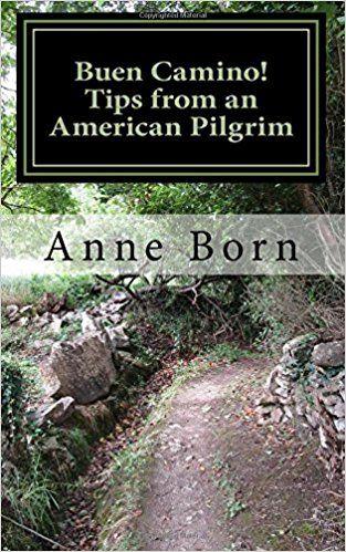 Buen Camino!: Tips from an American Pilgrim: Anne Born: 9781974252817: Amazon.com: Books