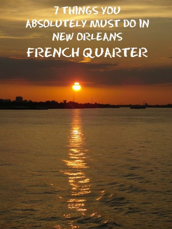 Things you absolutely must do when you visit New Orleans French Quarter