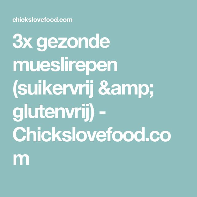 3x gezonde mueslirepen (suikervrij & glutenvrij) - Chickslovefood.com