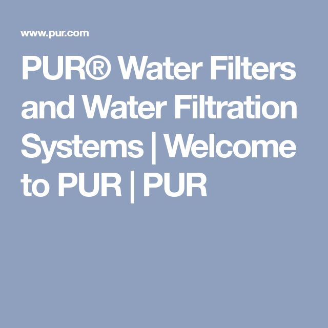 PUR® Water Filters and Water Filtration Systems | Welcome to PUR | PUR