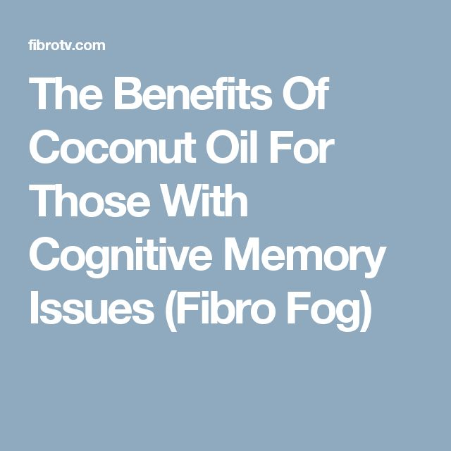 The Benefits Of Coconut Oil For Those With Cognitive Memory Issues (Fibro Fog)