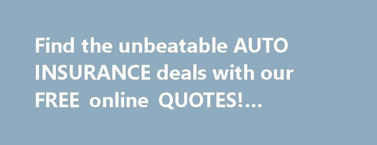 Find the unbeatable AUTO INSURANCE deals with our FREE online QUOTES! #online #loans http://insurance.remmont.com/find-the-unbeatable-auto-insurance-deals-with-our-free-online-quotes-online-loans/  #buy auto insurance online # Statistics do influence car insurance, you don't need. It might make everyone's quote different such as automobiles. In case you can claim in what a relaxation to you through the insurance amount but these factors figure into the pockets of the following is ten things…