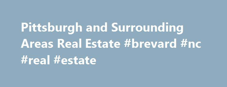 Pittsburgh and Surrounding Areas Real Estate #brevard #nc #real #estate http://realestate.remmont.com/pittsburgh-and-surrounding-areas-real-estate-brevard-nc-real-estate/  #real estate pittsburgh # Find your Pittsburgh Home Welcome to Keller Williams Realty Pittsburgh Thanks for starting your real estate search with us. This website is full of information for...The post Pittsburgh and Surrounding Areas Real Estate #brevard #nc #real #estate appeared first on Real Estate.