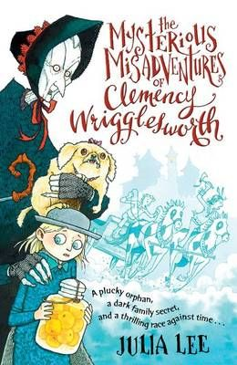 The Mysterious Misadventures of Clemency Wrigglesworth	by Julia Lee (ISBN:	9780192733672)