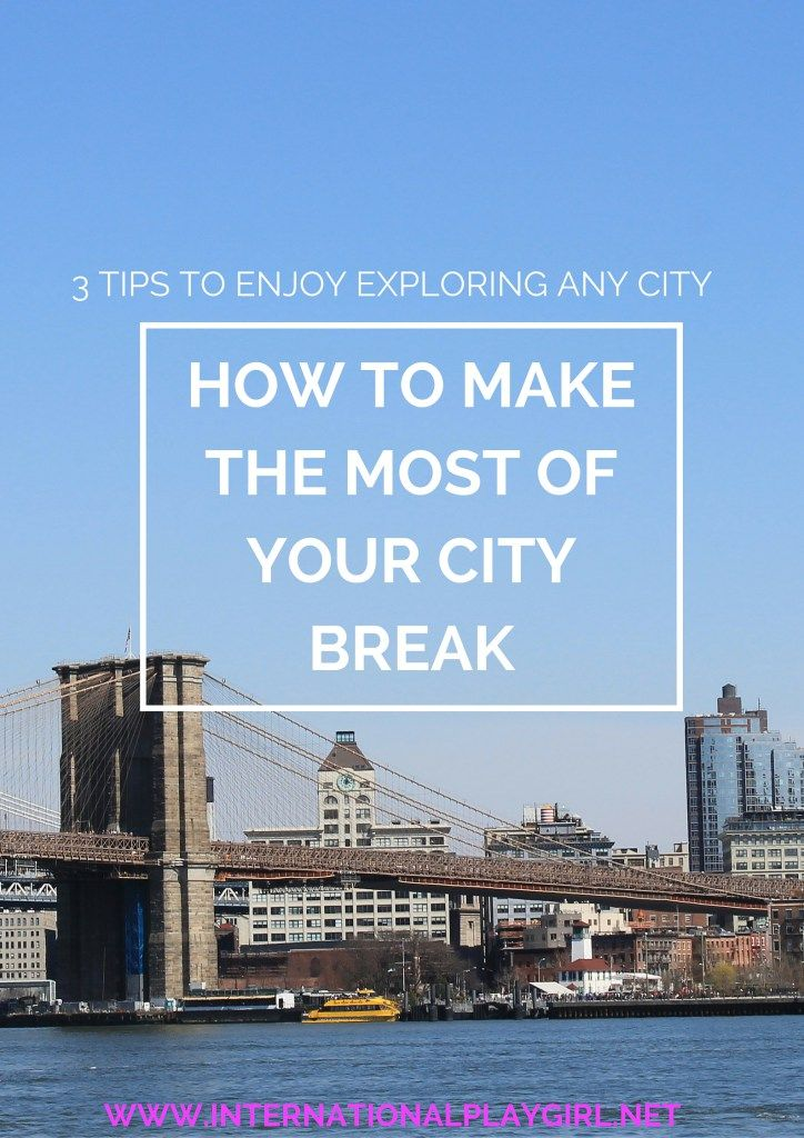 No matter what city you're off to, these three simple tips will ensure you'll make the most of your city break and have the trip of a lifetime