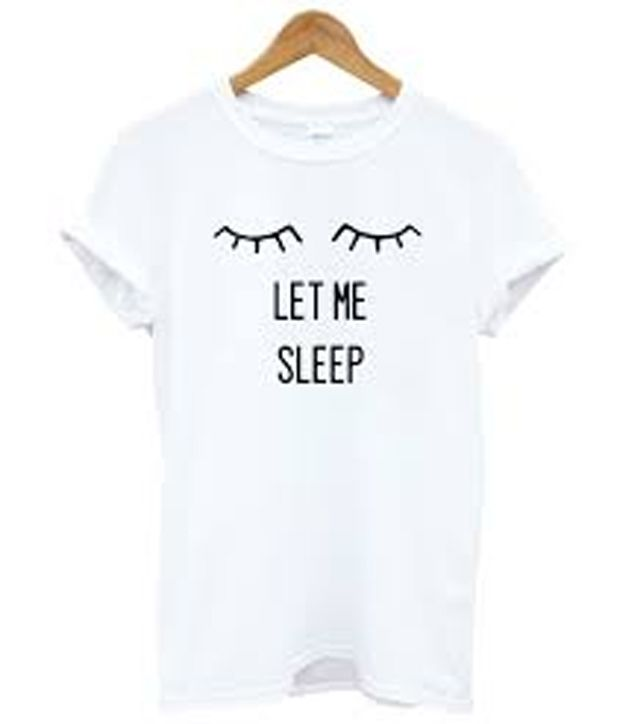 a5ff5da5e3a81 let me sleep t-shirtlet me sleep t-shirt | Tshirt di 2019