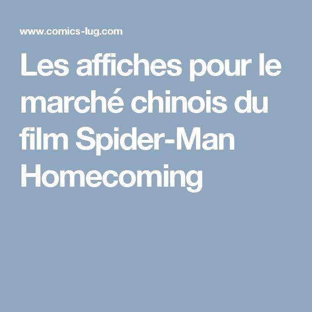 Les affiches pour le marché chinois du film Spider-Man Homecoming