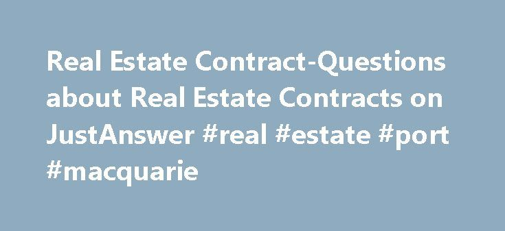 Real Estate Contract-Questions about Real Estate Contracts on JustAnswer #real #estate #port #macquarie http://real-estate.nef2.com/real-estate-contract-questions-about-real-estate-contracts-on-justanswer-real-estate-port-macquarie/  #real estate contract # Real Estate Contract Real estate contracts are contracts used between parties involved in buying or exchanging real estate. The language in the contract describes the sale, lease or rental of the property in question. The real estate…