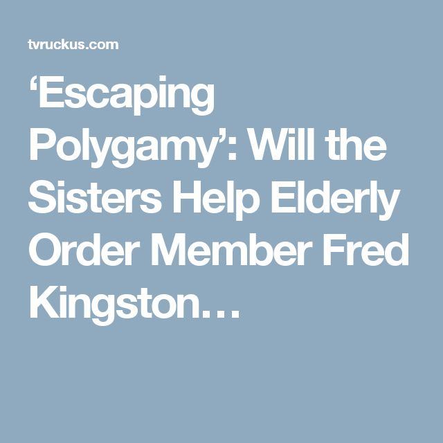 'Escaping Polygamy': Will the Sisters Help Elderly Order Member Fred Kingston…