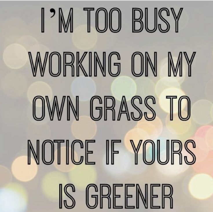 Work on yourself, be happy with what you have and stop comparing. Think about how much energy you would have if you worked on you rather than worrying about your neighbor.