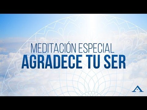 MEDITACIÓN ESPECIAL - AGRADECE TU SER - ALFONSO LEÓN ARQUITECTO DE SUEÑOS - YouTube